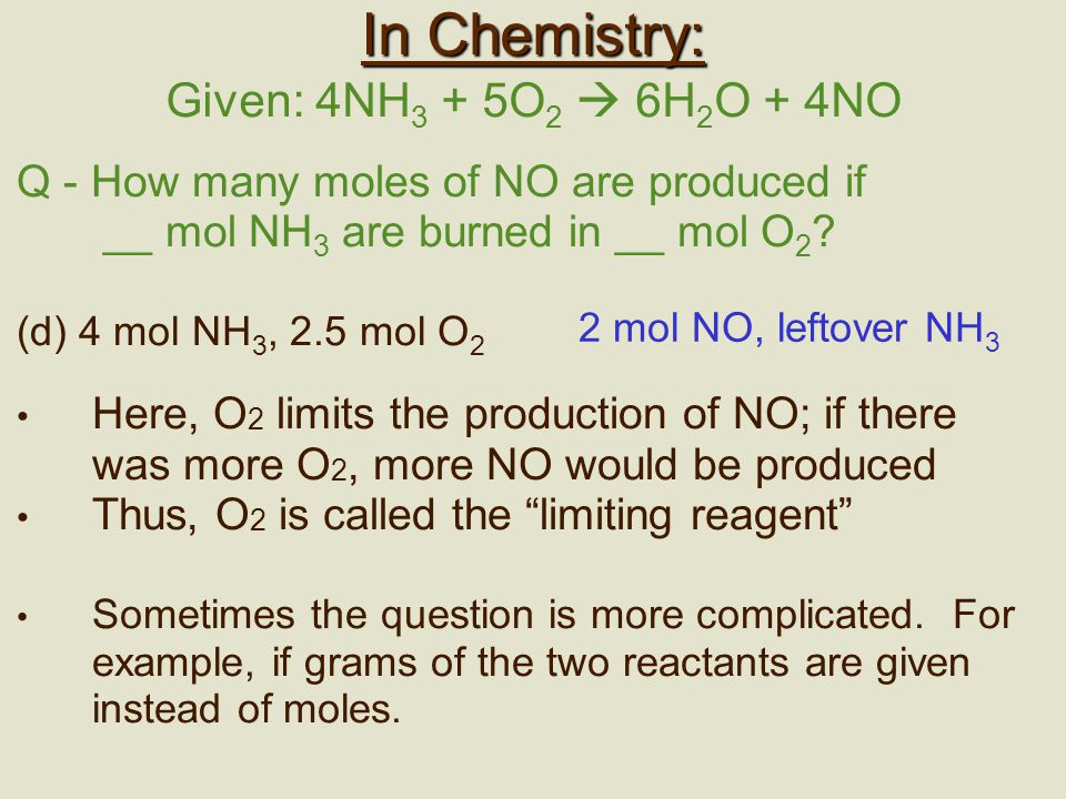 In Chemistry: Given: 4NH3 + 5O2  6H2O + 4NO