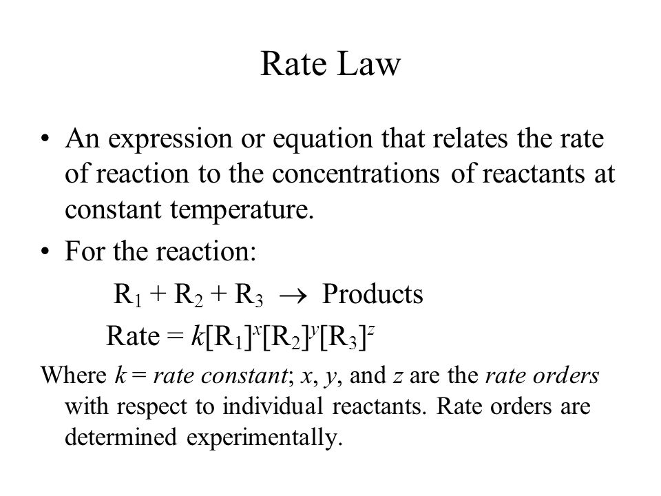 Rate Law An expression or equation that relates the rate of reaction to the concentrations of reactants at constant temperature.