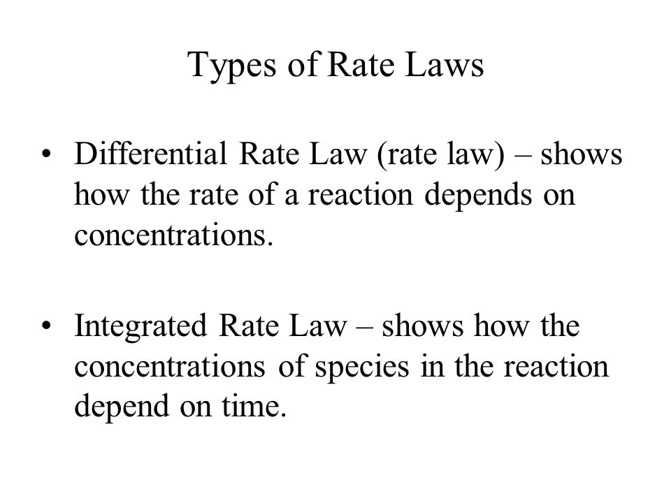 Types of Rate Laws Differential Rate Law (rate law) – shows how the rate of a reaction depends on concentrations.
