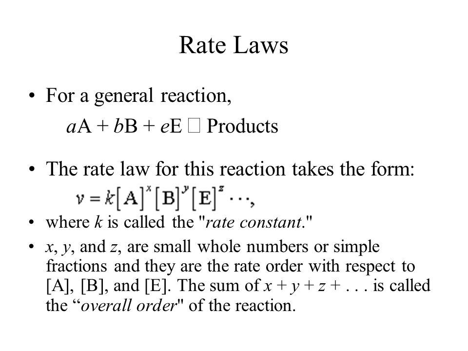 Rate Laws For a general reaction, aA + bB + eE → Products