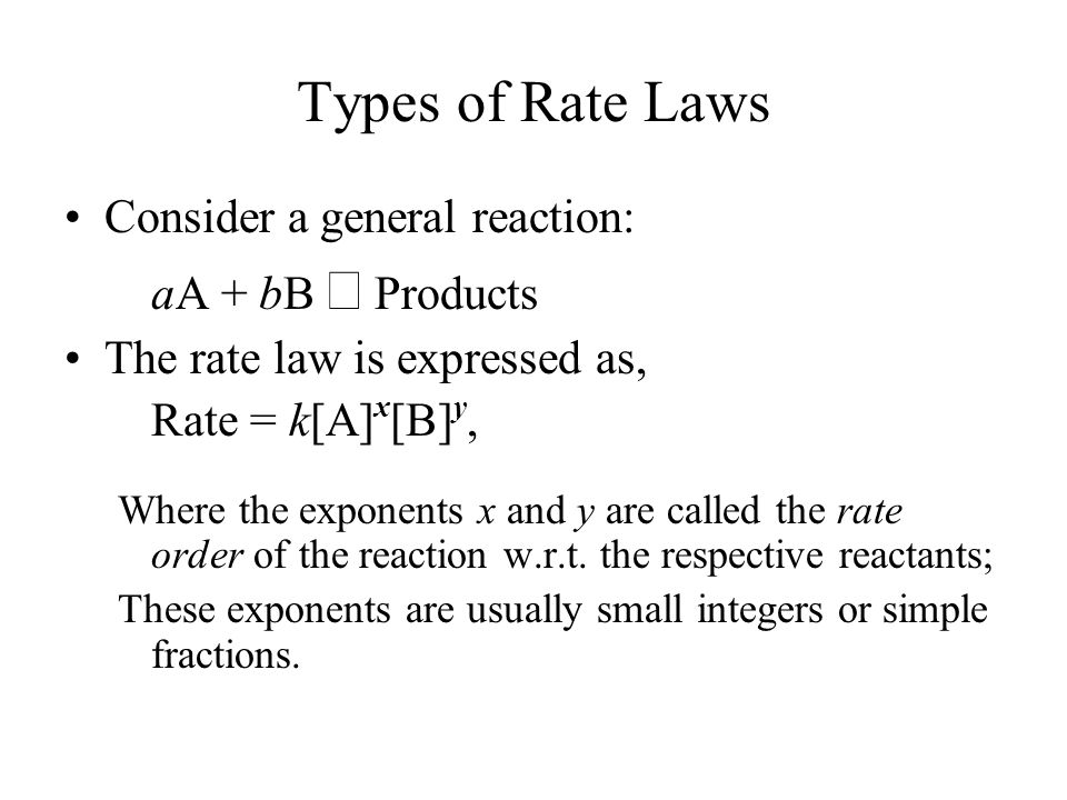 Types of Rate Laws Consider a general reaction: aA + bB → Products