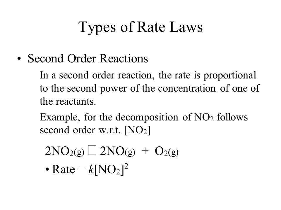 Types of Rate Laws Second Order Reactions 2NO2(g) → 2NO(g) + O2(g)