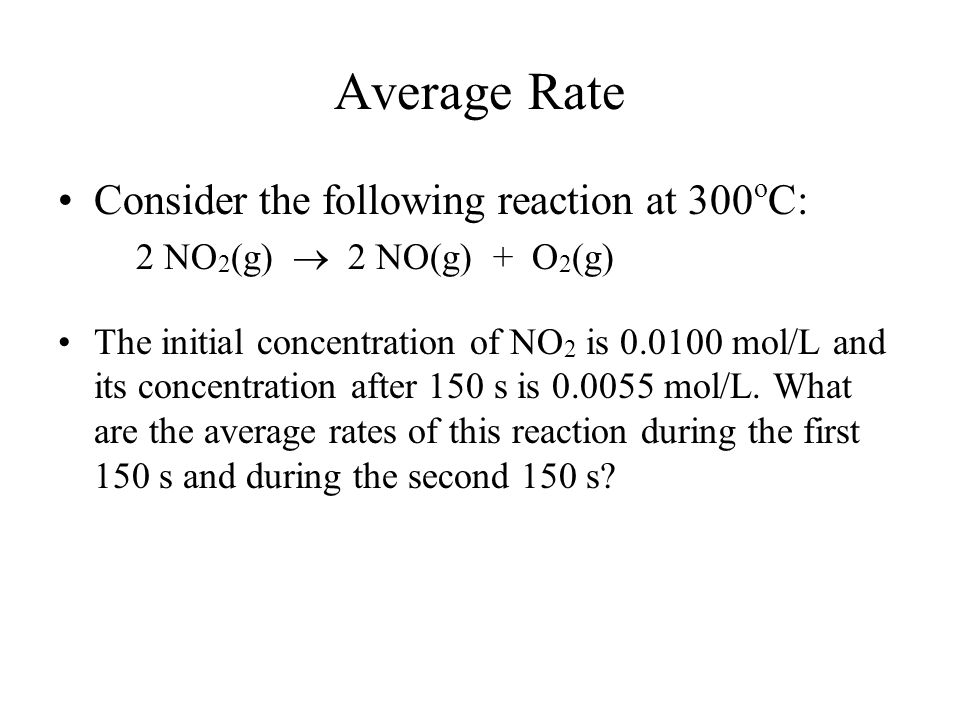 Average Rate Consider the following reaction at 300oC: