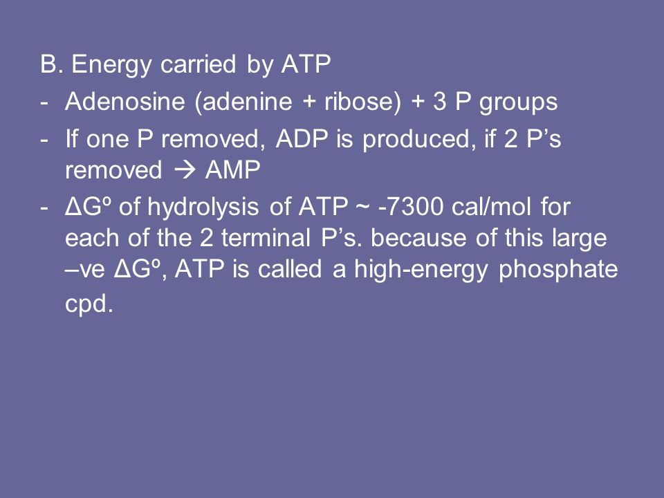 B. Energy carried by ATP Adenosine (adenine + ribose) + 3 P groups. If one P removed, ADP is produced, if 2 P's removed  AMP.