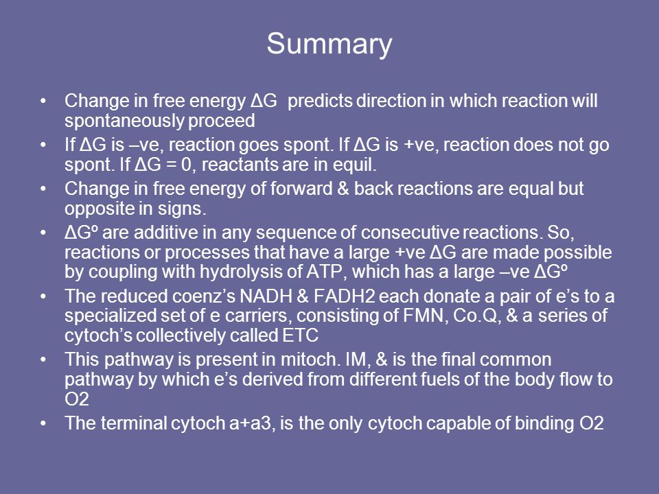 Summary Change in free energy ΔG predicts direction in which reaction will spontaneously proceed.