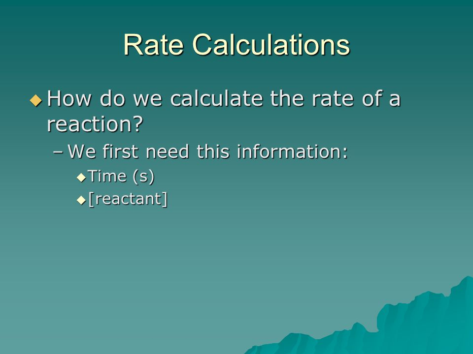 Rate Calculations How do we calculate the rate of a reaction