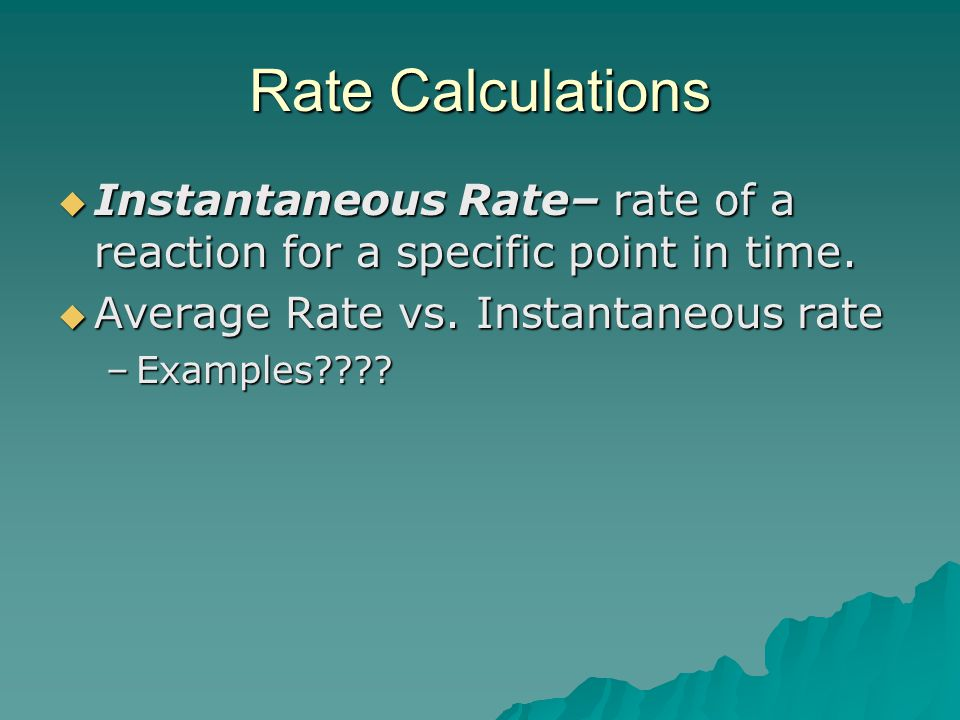 Rate Calculations Instantaneous Rate– rate of a reaction for a specific point in time. Average Rate vs. Instantaneous rate.