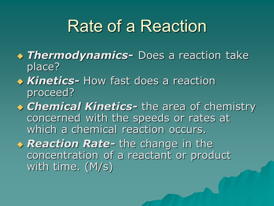 Rate of a Reaction Thermodynamics- Does a reaction take place