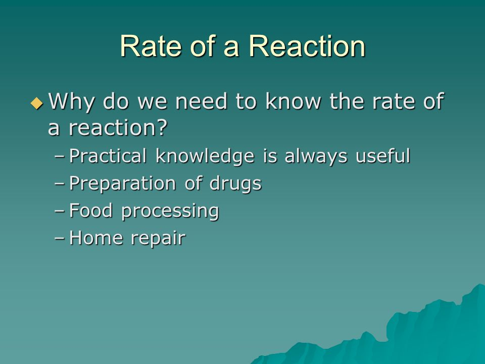 Rate of a Reaction Why do we need to know the rate of a reaction