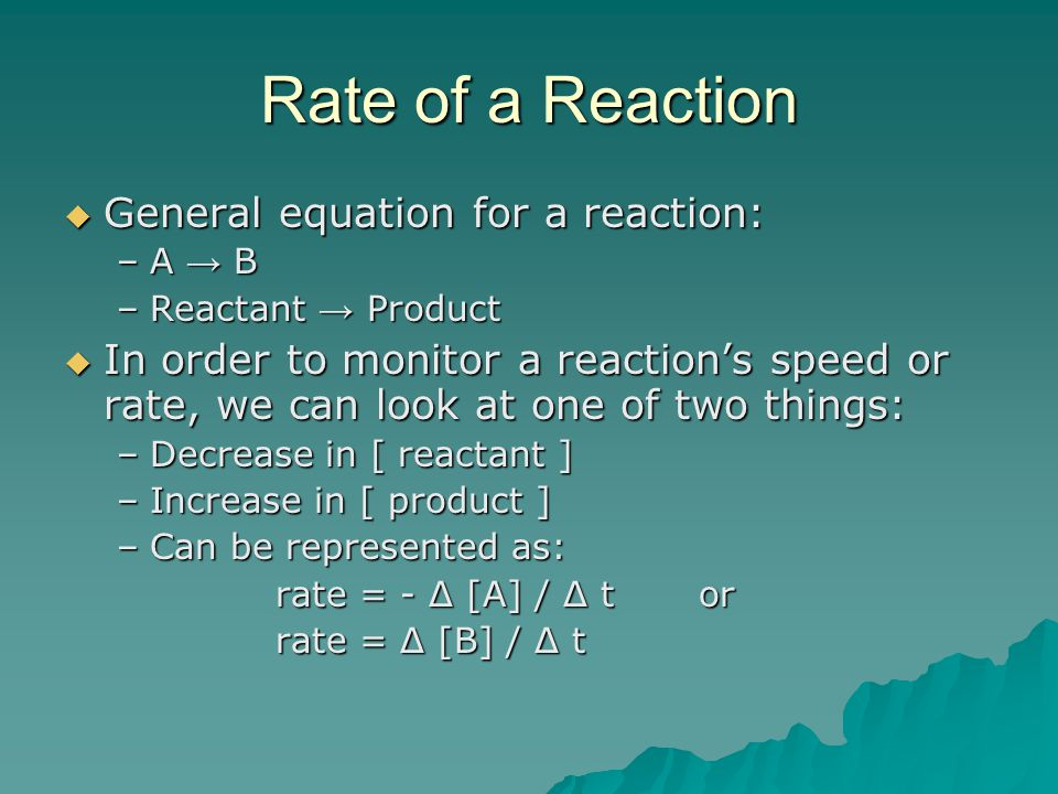 Rate of a Reaction General equation for a reaction: