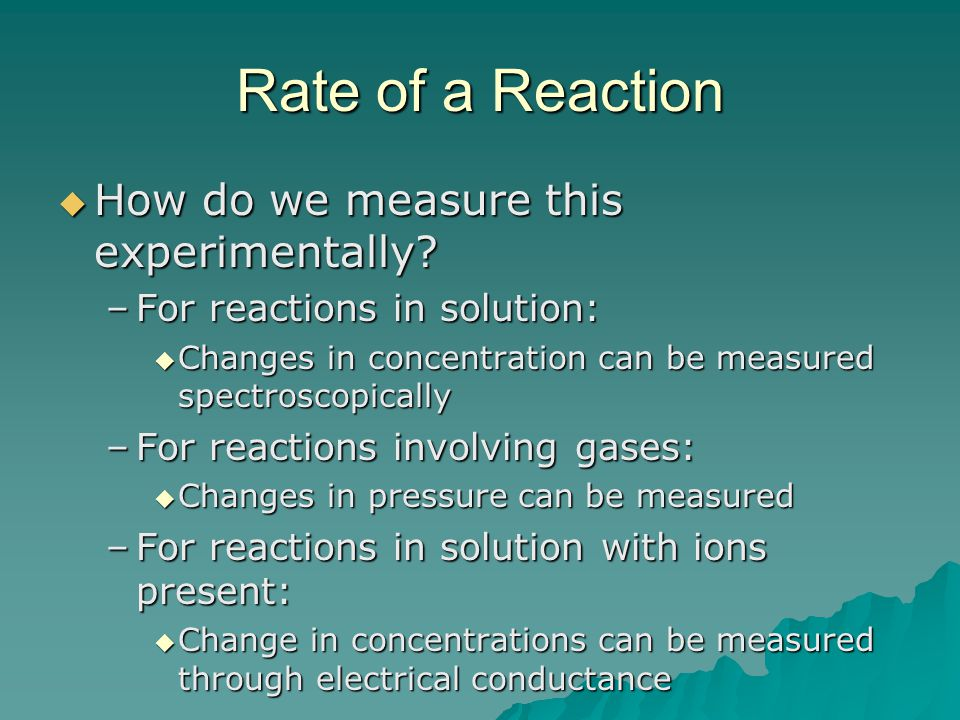 Rate of a Reaction How do we measure this experimentally