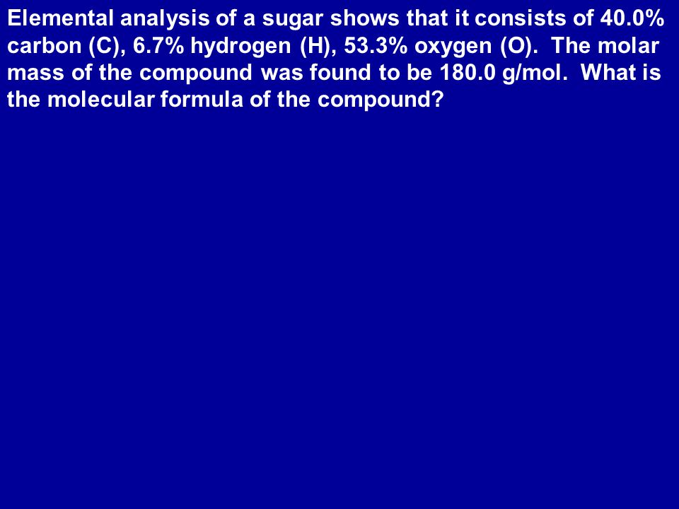 Elemental analysis of a sugar shows that it consists of 40