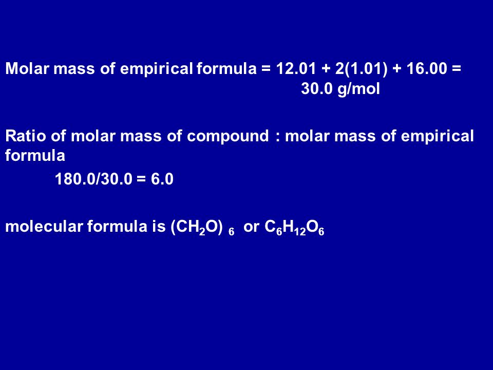 Molar mass of empirical formula = 12.01 + 2(1.01) + 16.00 = 30.0 g/mol