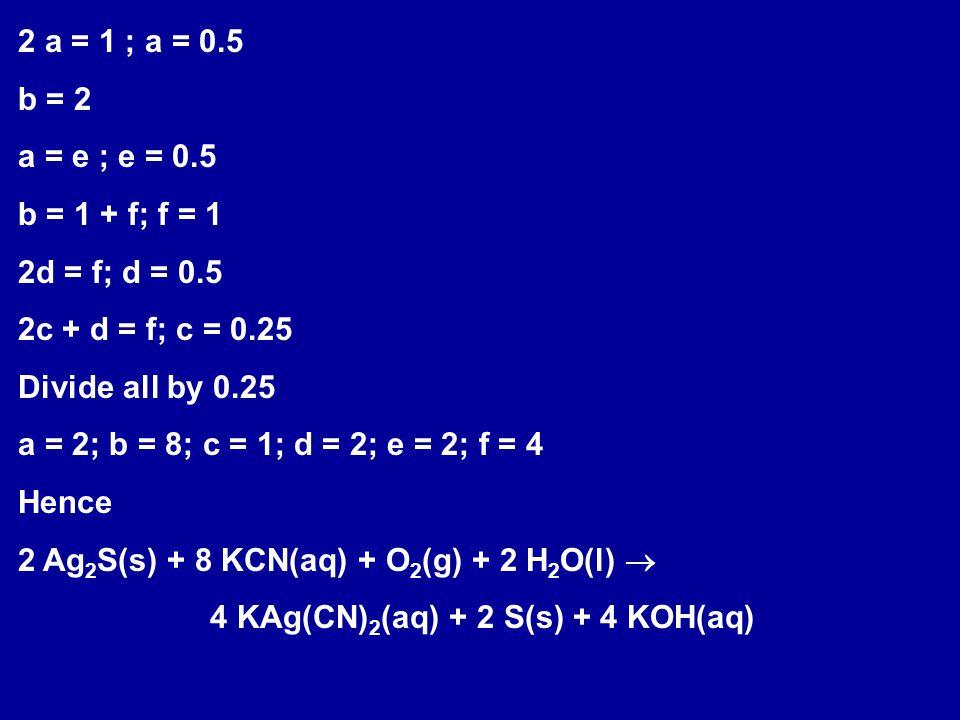2 a = 1 ; a = 0.5 b = 2. a = e ; e = 0.5. b = 1 + f; f = 1. 2d = f; d = 0.5. 2c + d = f; c = 0.25.