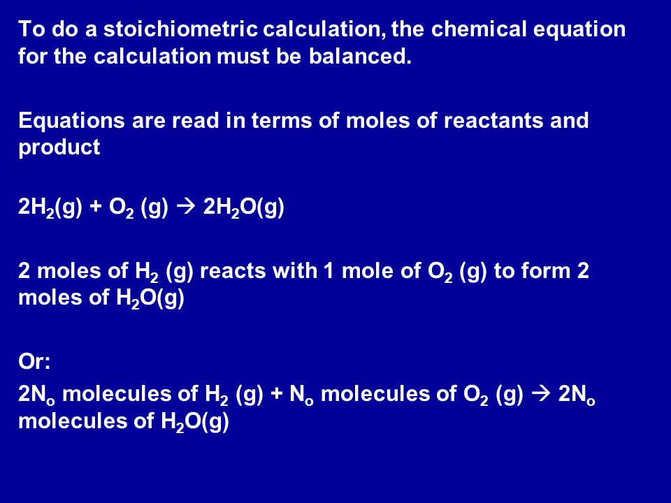 To do a stoichiometric calculation, the chemical equation for the calculation must be balanced.
