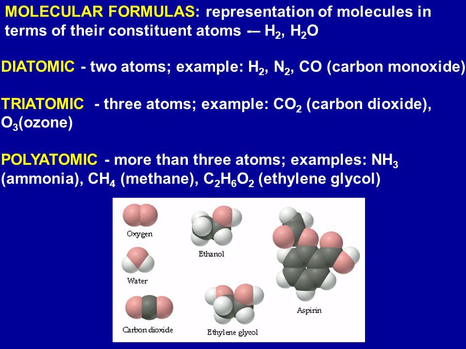MOLECULAR FORMULAS: representation of molecules in terms of their constituent atoms -– H2, H2O