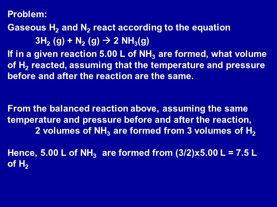 Problem: Gaseous H2 and N2 react according to the equation. 3H2 (g) + N2 (g)  2 NH3(g)