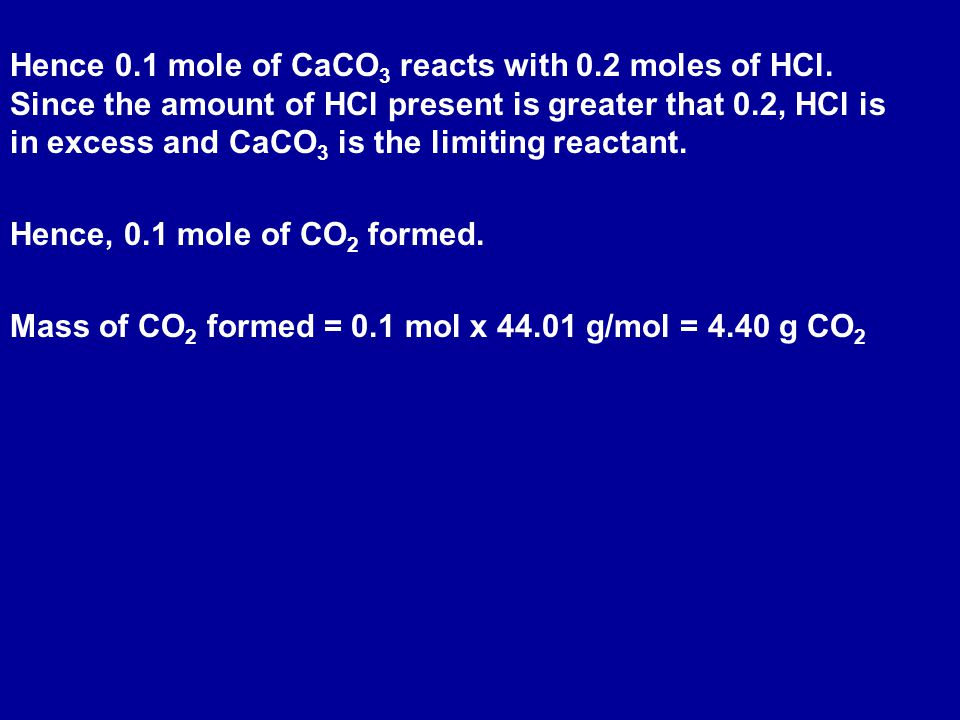 Hence 0. 1 mole of CaCO3 reacts with 0. 2 moles of HCl