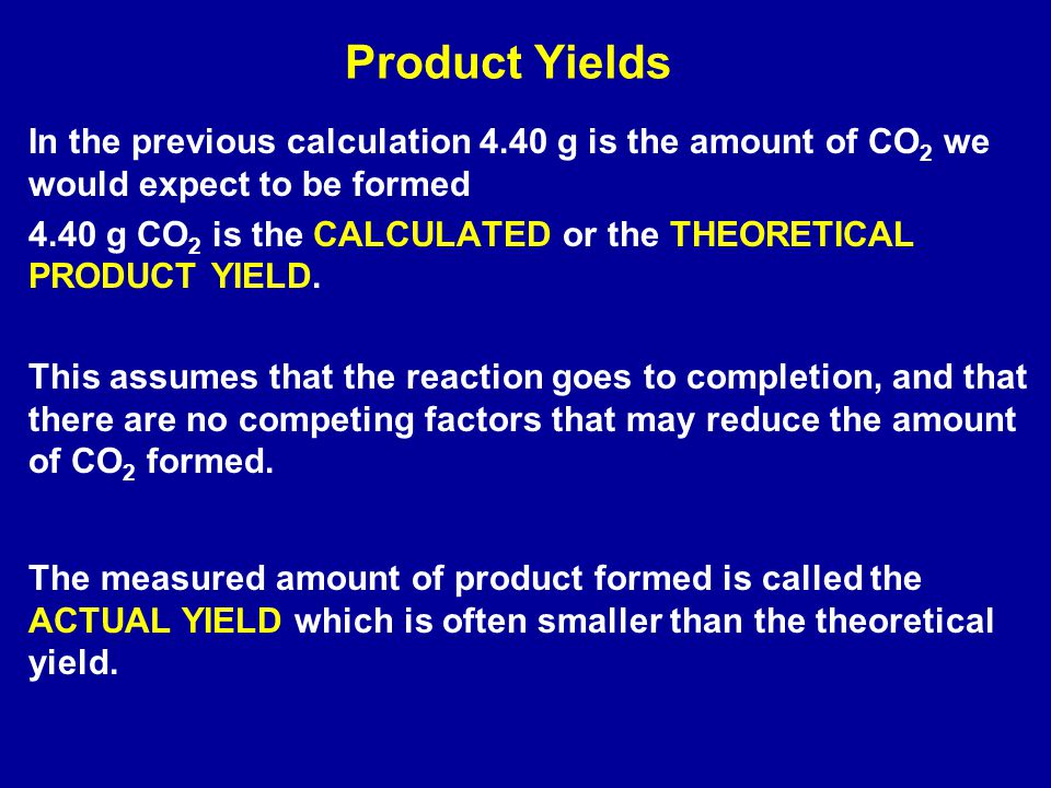 Product Yields In the previous calculation 4.40 g is the amount of CO2 we would expect to be formed.