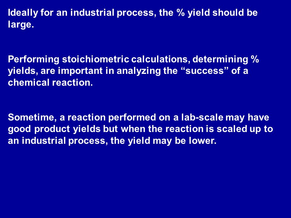 Ideally for an industrial process, the % yield should be large.