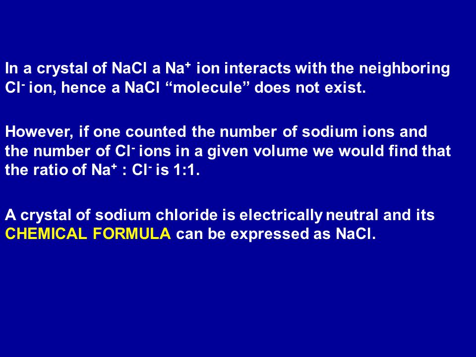 In a crystal of NaCl a Na+ ion interacts with the neighboring Cl- ion, hence a NaCl molecule does not exist.