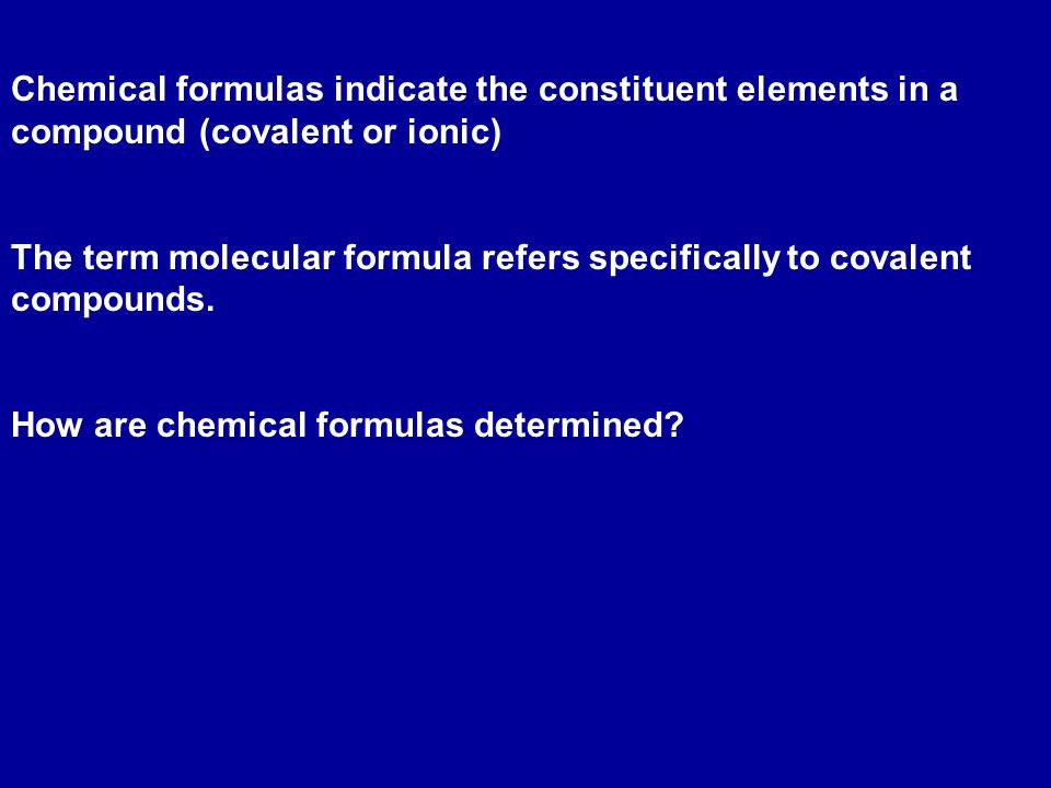Chemical formulas indicate the constituent elements in a compound (covalent or ionic)