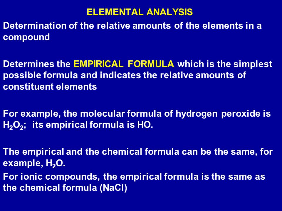 ELEMENTAL ANALYSIS Determination of the relative amounts of the elements in a compound.