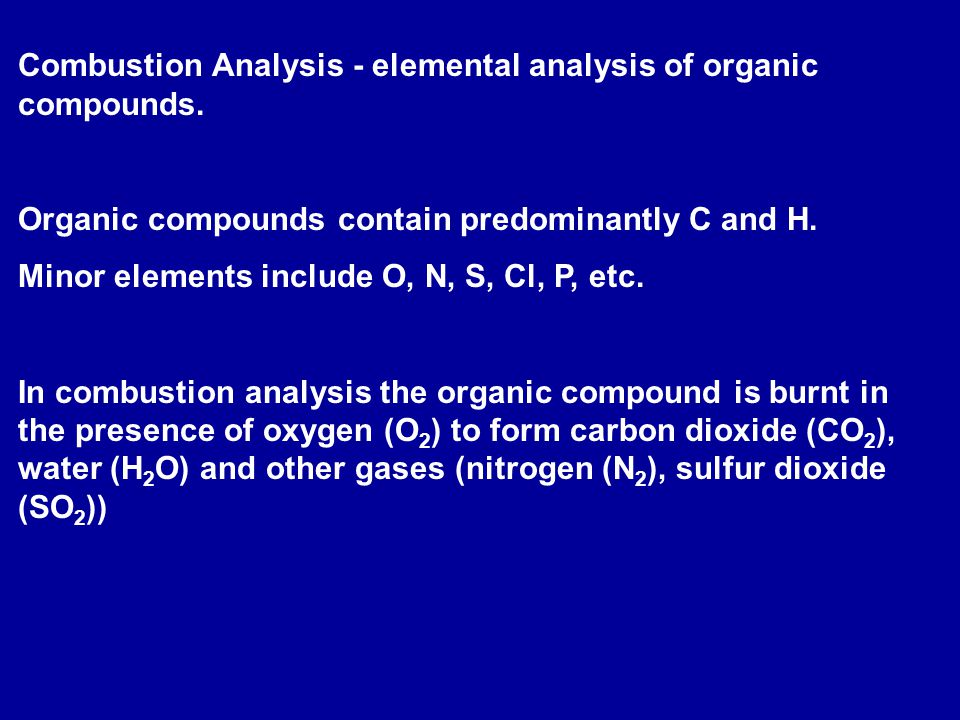 Combustion Analysis - elemental analysis of organic compounds.