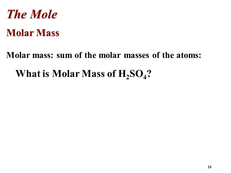 The Mole Molar Mass What is Molar Mass of H2SO4