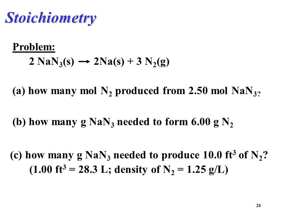 Stoichiometry Problem: 2 NaN3(s) 2Na(s) + 3 N2(g)