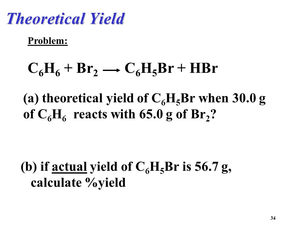 Theoretical Yield C6H6 + Br2 C6H5Br + HBr