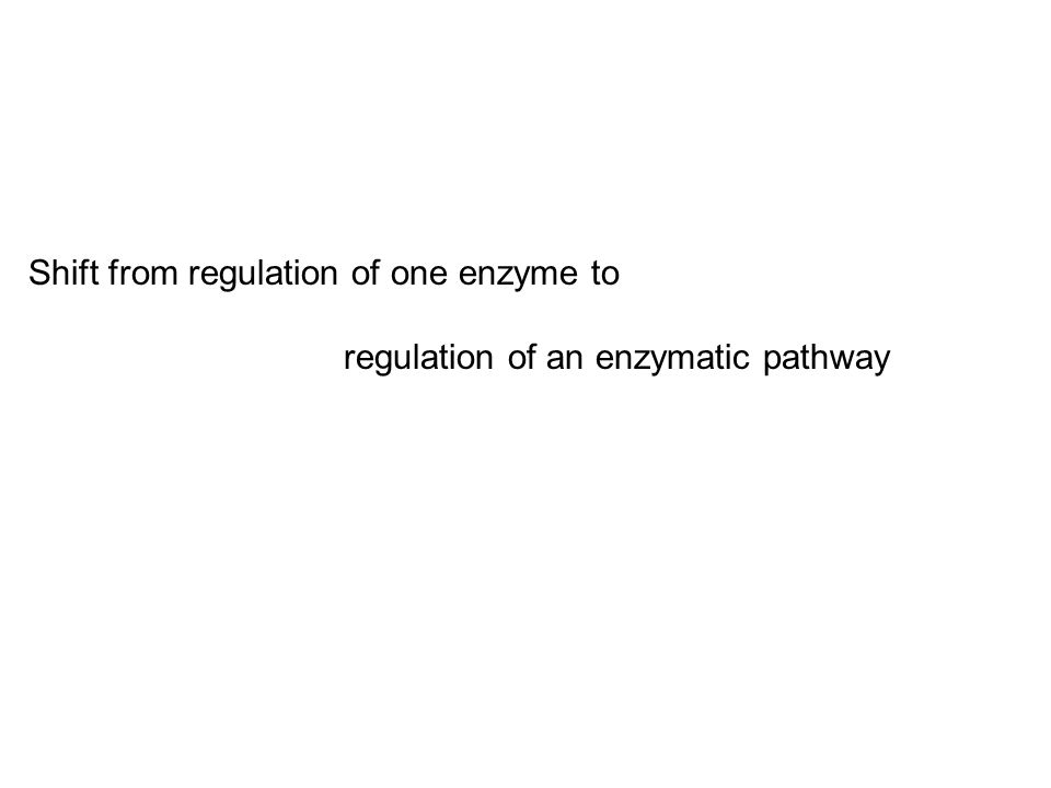 Shift from regulation of one enzyme to