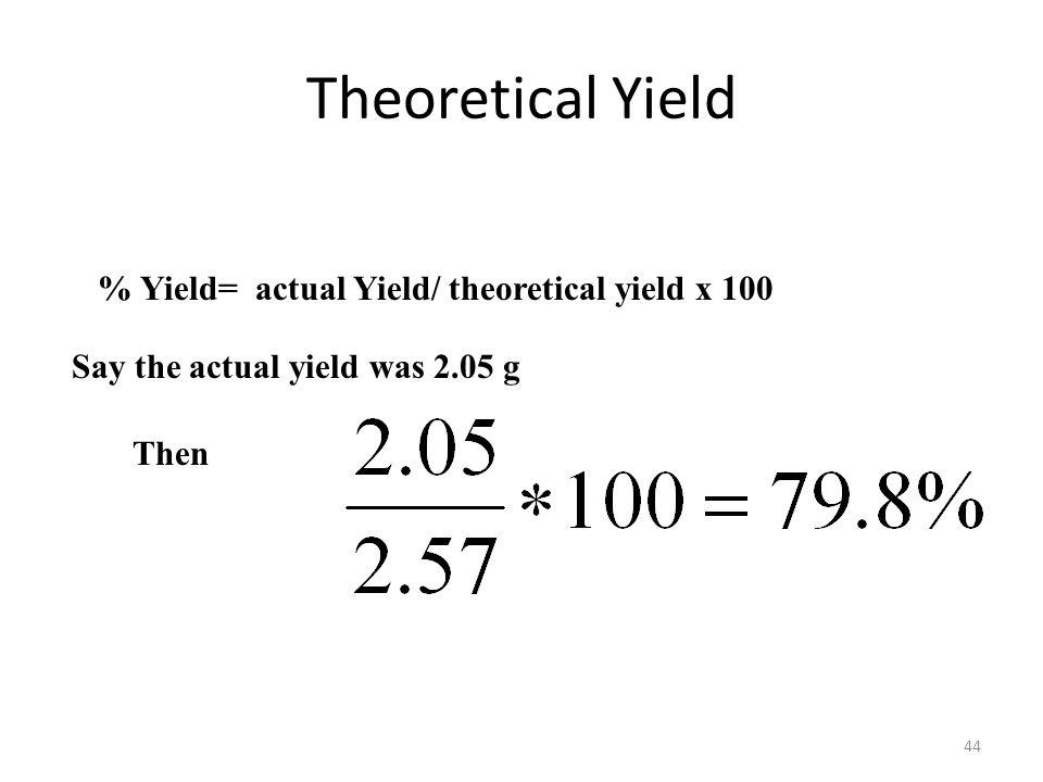 Theoretical Yield % Yield= actual Yield/ theoretical yield x 100