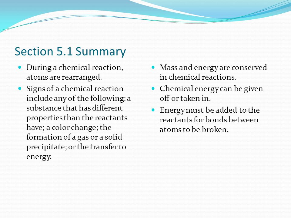 Section 5.1 Summary During a chemical reaction, atoms are rearranged.