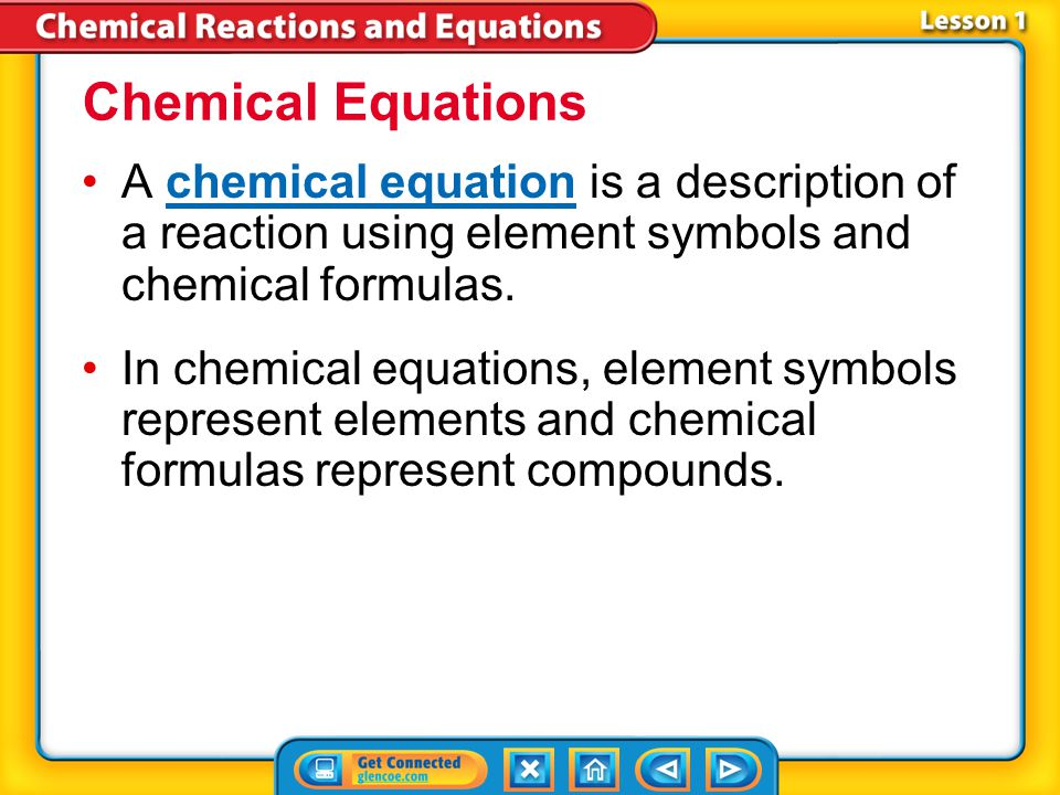 Chemical Equations A chemical equation is a description of a reaction using element symbols and chemical formulas.