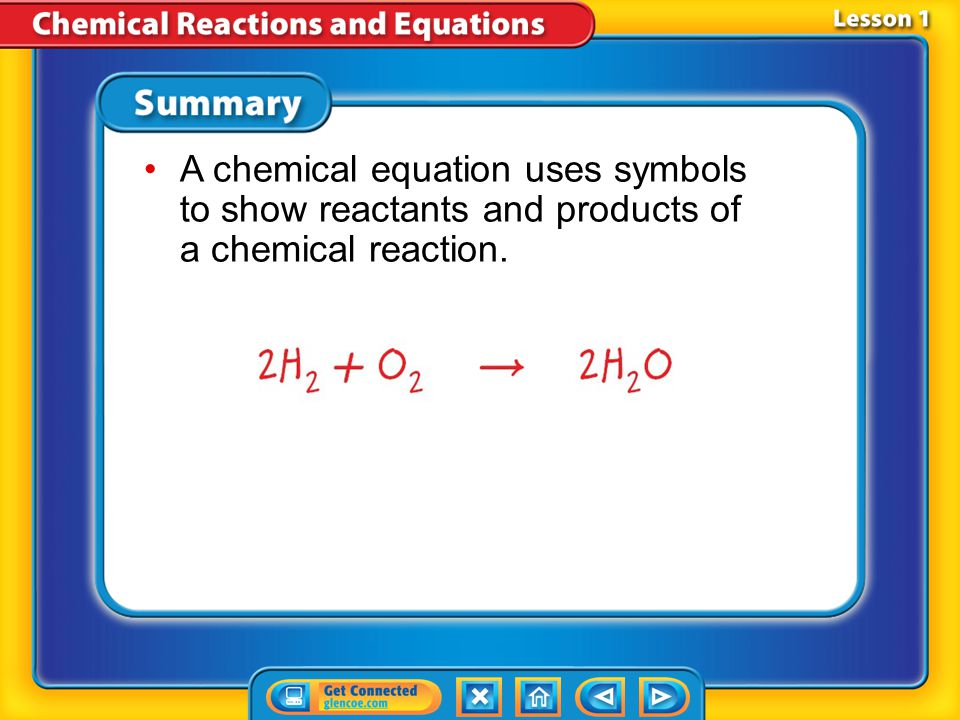 A chemical equation uses symbols to show reactants and products of a chemical reaction.