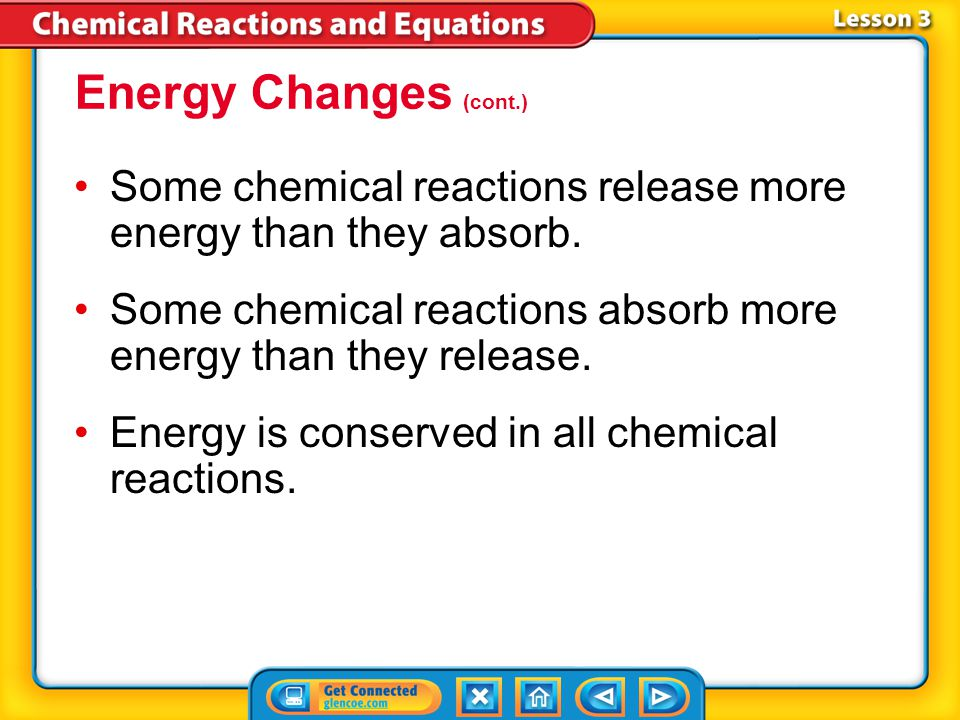 Energy Changes (cont.) Some chemical reactions release more energy than they absorb. Some chemical reactions absorb more energy than they release.