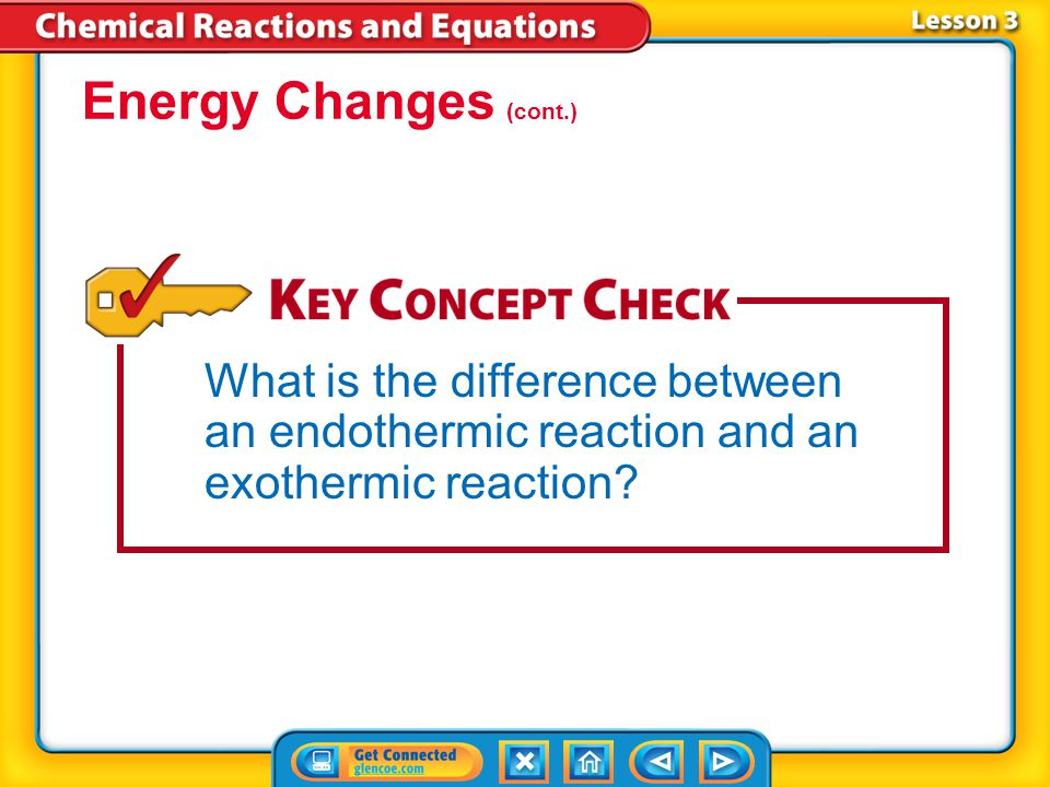 Energy Changes (cont.) What is the difference between an endothermic reaction and an exothermic reaction