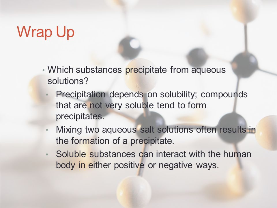 Wrap Up Which substances precipitate from aqueous solutions