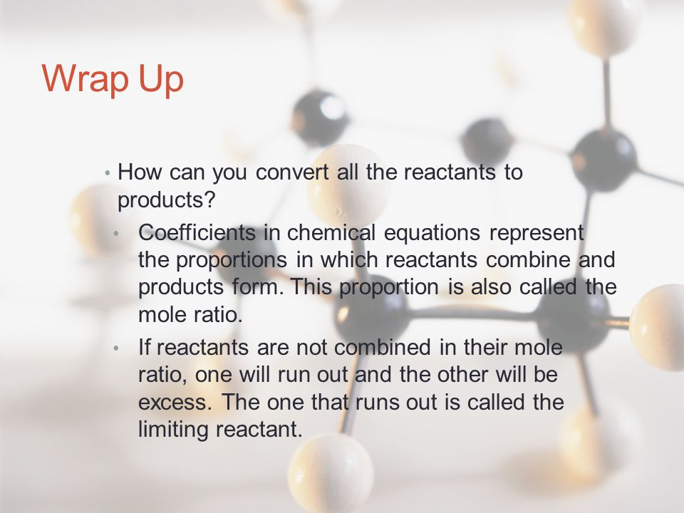 Wrap Up How can you convert all the reactants to products