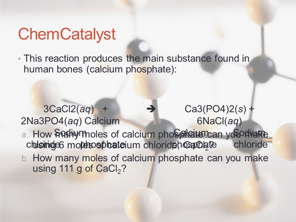 ChemCatalyst This reaction produces the main substance found in human bones (calcium phosphate):
