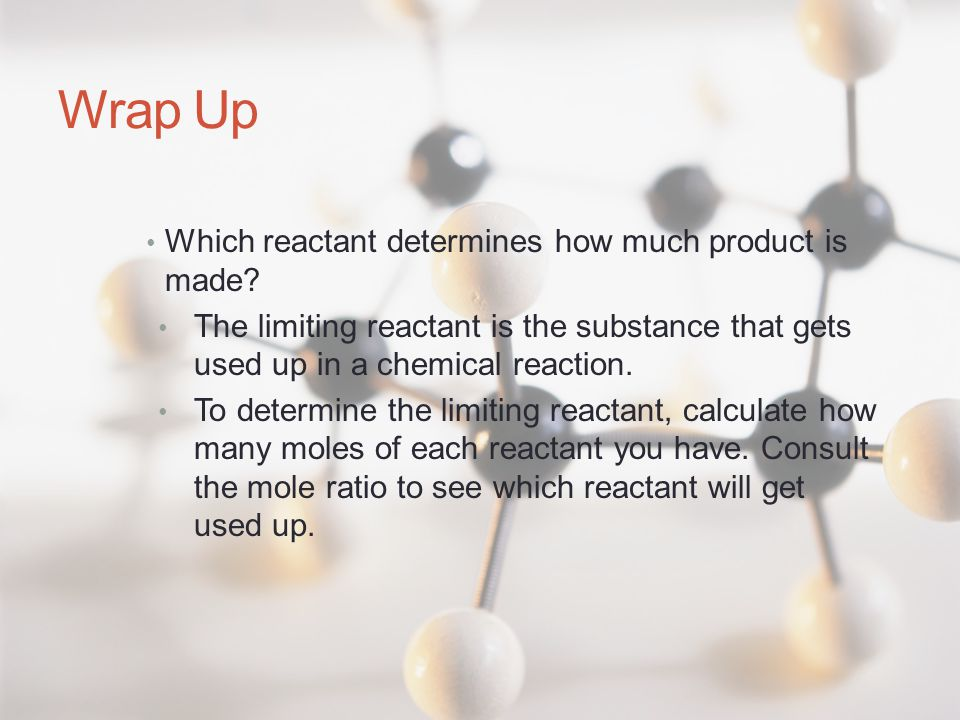 Wrap Up Which reactant determines how much product is made