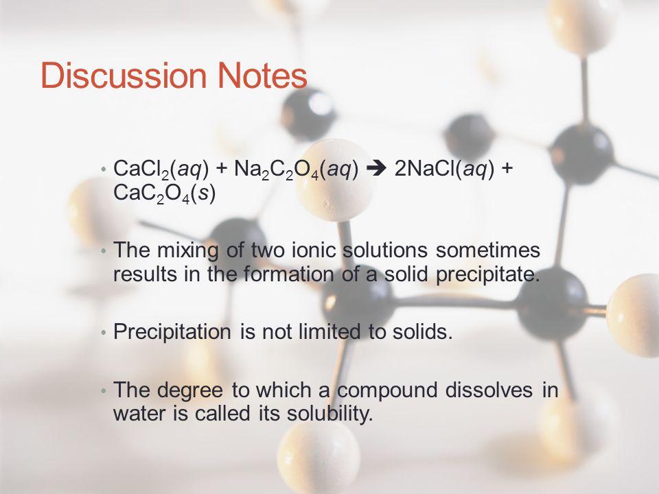 Discussion Notes CaCl2(aq) + Na2C2O4(aq)  2NaCl(aq) + CaC2O4(s)