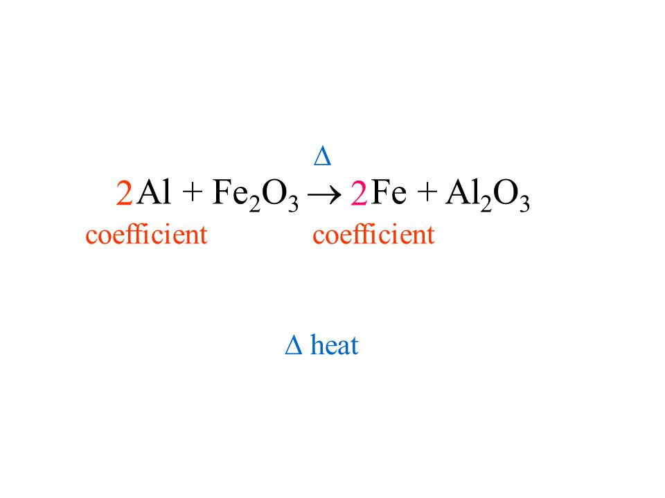 Al + Fe2O3  Fe + Al2O3 coefficient 2   heat