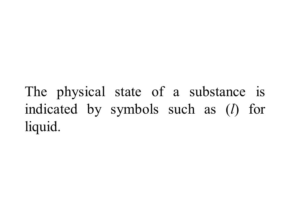 The physical state of a substance is indicated by symbols such as (l) for liquid.