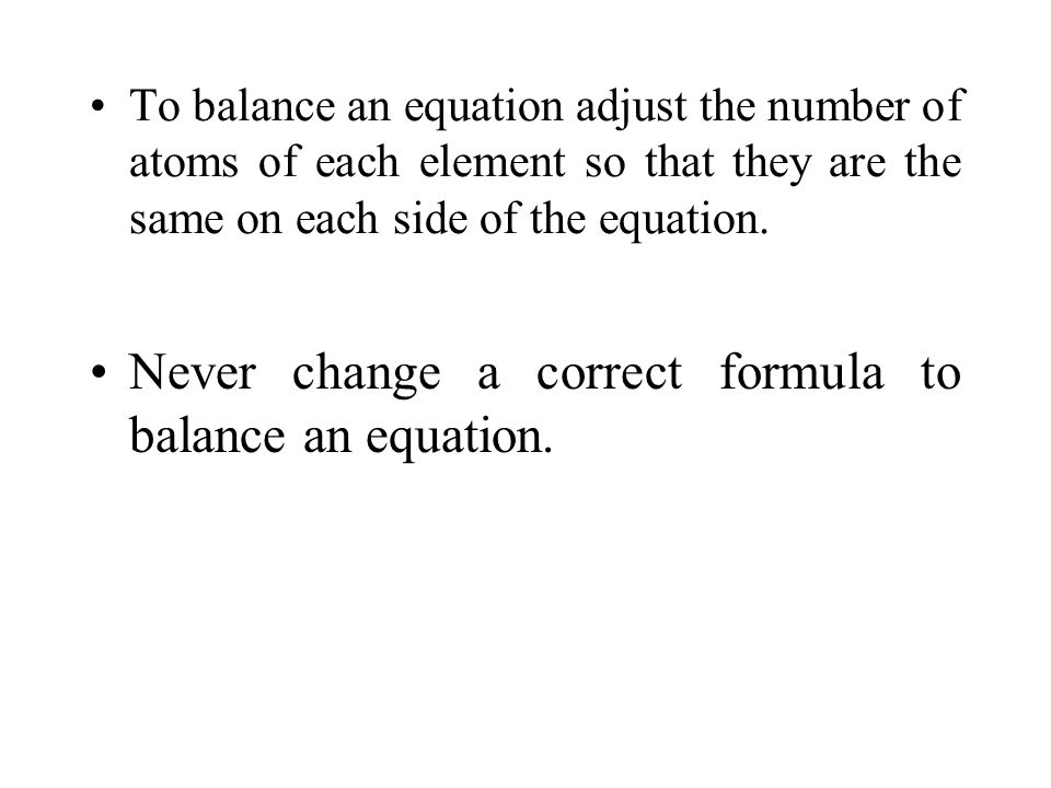 Never change a correct formula to balance an equation.