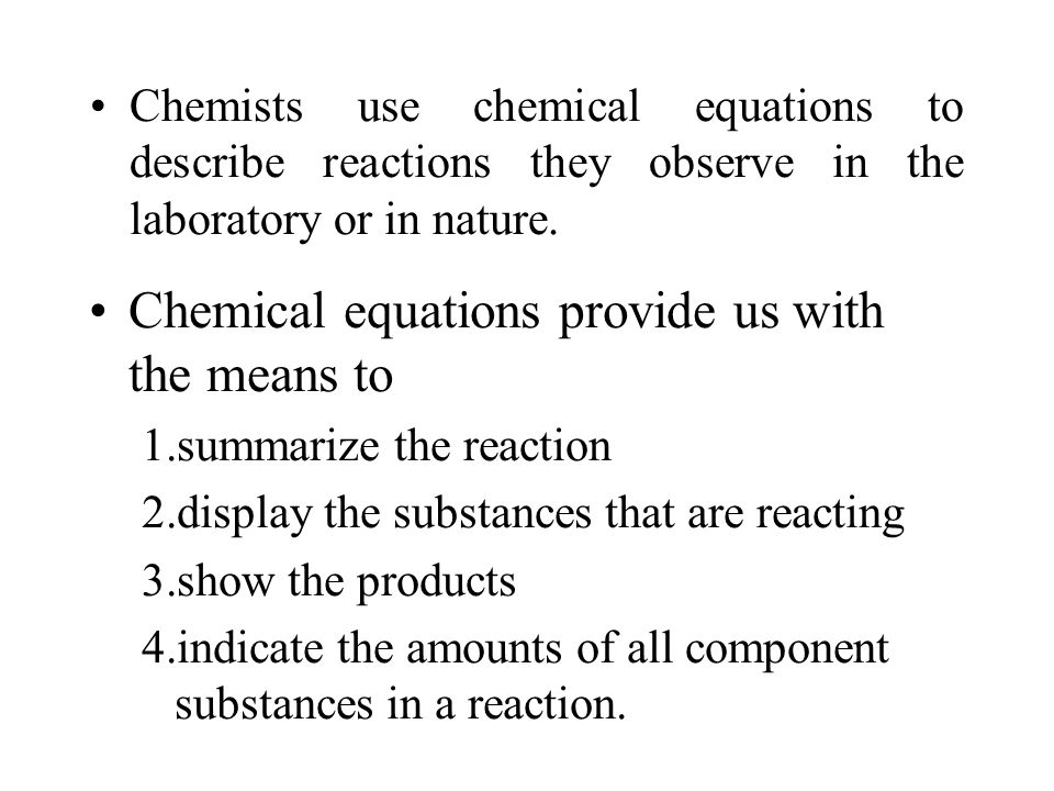 Chemical equations provide us with the means to