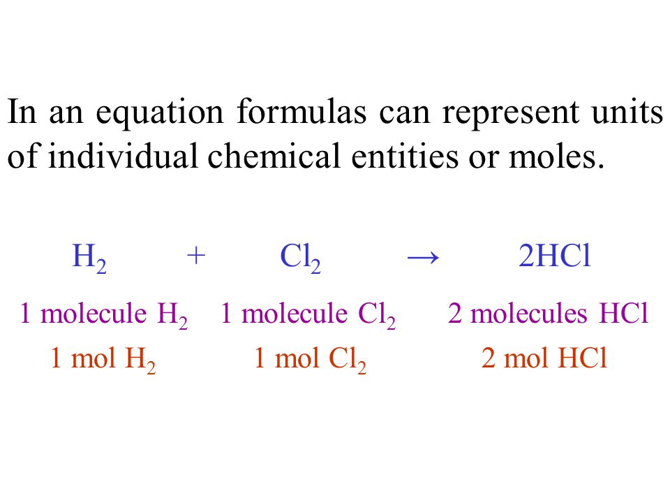 In an equation formulas can represent units of individual chemical entities or moles.