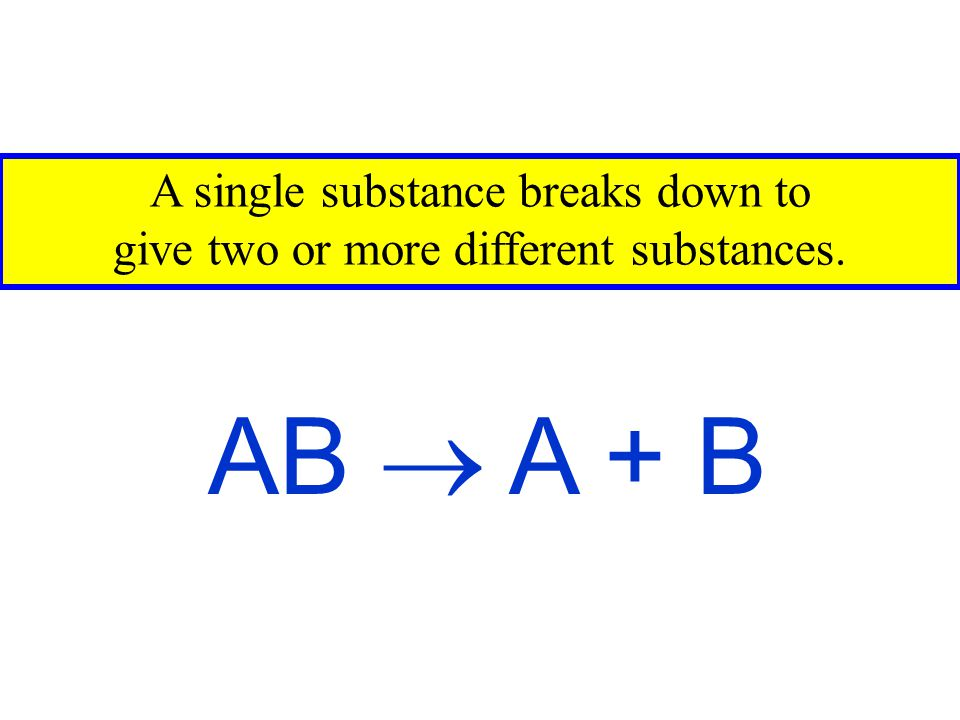 A single substance breaks down to give two or more different substances.