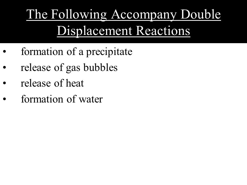The Following Accompany Double Displacement Reactions